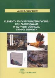 Elementy statystyki matematycznej i ich zastosowania w inżynierii górniczej i robót ziemnych